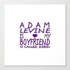 Adam Levine Is My Boyfriend ❤ Canvas Print