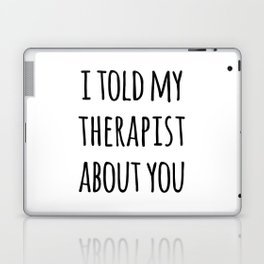 Told My Therapist Funny Quote Laptop & iPad Skin