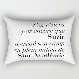 J'en r'viens pas encore que Suzie a crissé son camp en plein milieu de Star Académie Rectangular Pillow
