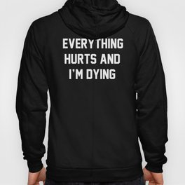 Everything Hurts And I'm Dying Hoody