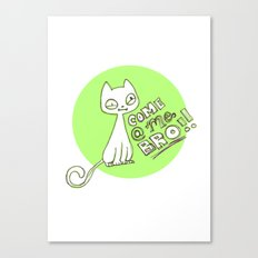 Cat says: COME AT ME BRO! Canvas Print