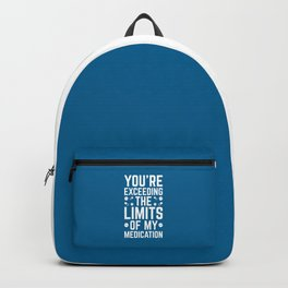 The Limits Of My Medication Funny Quote Backpack