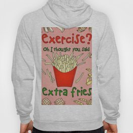 Exercise? Oh, I Thought You Said Extra Fries Hoody