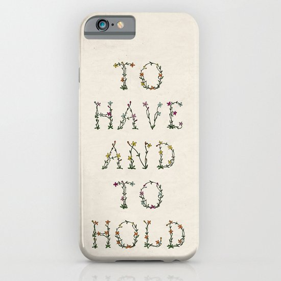 To have and to hold  iPhone & iPod Case