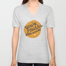 You're Outta This World Unisex V-Neck
