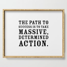 Motivational quote - The path to success is to take massive, determined action. Serving Tray