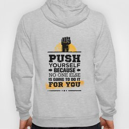 Push Yourself Because No One Else Is Going To Do It For You. Inspiring Creative Motivation Quote. Hoody
