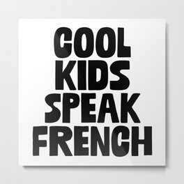 Cool Kids Speak French Metal Print