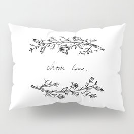 Choose Love (and Flowers) Pillow Sham