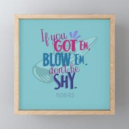 If you got 'em, blow 'em Framed Mini Art Print
