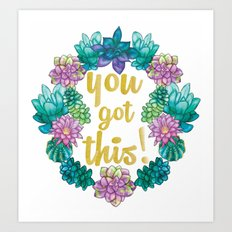 You got this, cactus and succulents Art Print