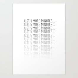 PAUSE – Just 5 More Minutes Art Print