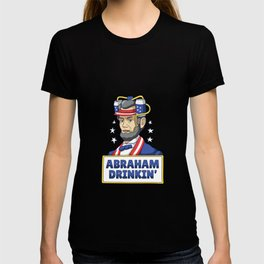 Abraham Drinkin '- July 4th Lincoln Independence Day T-shirt