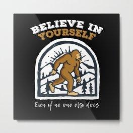 Believe In Yourself Bigfoot Metal Print