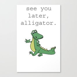See you later, Alligator!  Canvas Print