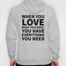 When You Love What You Have, You Have Everything You Need Hoody