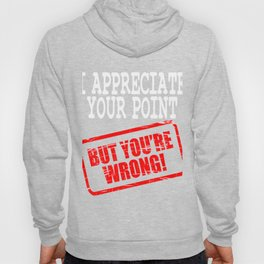 """""""I Appreciate Your Point But You're Wrong"""" tee design for you! Makes a corrective gift too!  Hoody"""