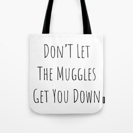 Don't Let the Muggles Get You Down (White) Tote Bag