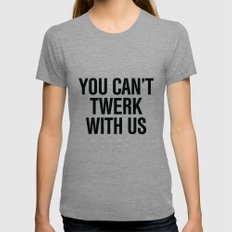 You can't twerk with us Womens Fitted Tee Tri-Grey SMALL