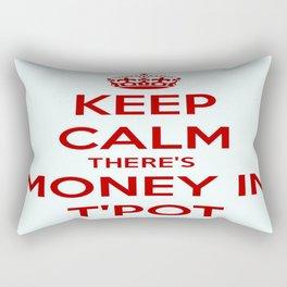 Keep Calm There's Money In T'Pot Rectangular Pillow