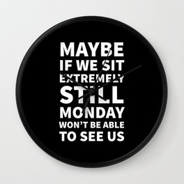 Maybe If We Sit Extremely Still Monday Won't Be Able To See Us (Black) Wall Clock