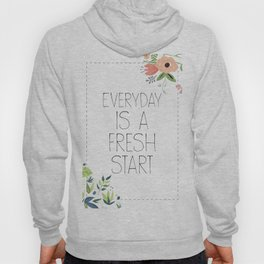 Everyday is a fresh start Quote with flowers Hoody