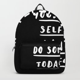 Do Something Today That Your Future Self Will Thank You For black and white motivational typography Backpack