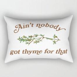 Ain't Nobody Got Thyme For That Rectangular Pillow