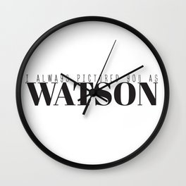 I Always Pictured You As Watson Wall Clock
