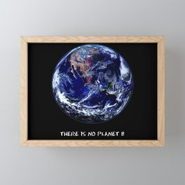 Earth Day 2018  - There Is No Planet B Framed Mini Art Print