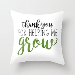 Thank You For Helping Me Grow Throw Pillow