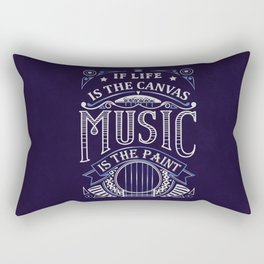 If Life Is The Canvas Music Is The Paint Rectangular Pillow