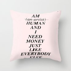 I AM HUMAN AND I NEED MONEY JUST LIKE EVERYBODY ELSE DOES Throw Pillow