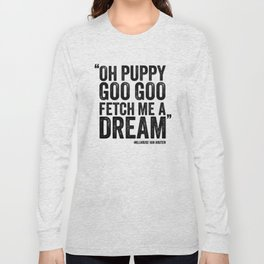 Simpsons Quote - Puppy Goo Goo Fetch Me a Dream Long Sleeve T-shirt