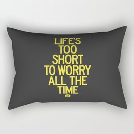 Life's Too Short To Worry All The Time Rectangular Pillow