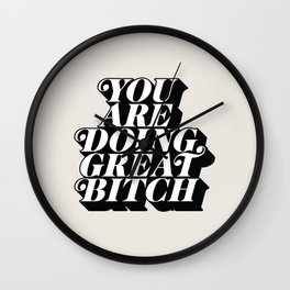 You Are Doing Great Bitch Wall Clock