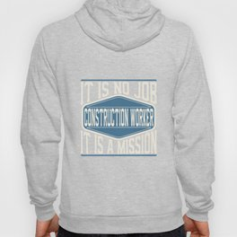 Construction Worker  - It Is No Job, It Is A Mission Hoody