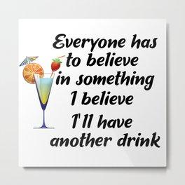 Believe In The Next Drink Metal Print