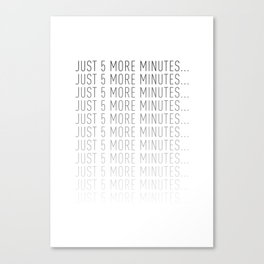 PAUSE – Just 5 More Minutes Canvas Print