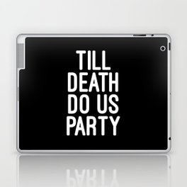 Till Death Do Us Party Music Quote Laptop & iPad Skin