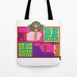 Be Nice or Go Away Tote Bag