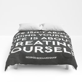 Life isn't about finding yourself. Life is about creating yourself. Comforters