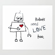 Robots Need Love Too Art Print