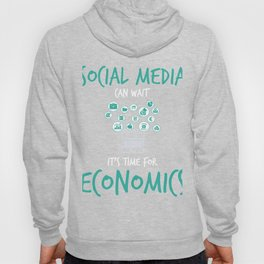 Social Media Can Wait It's Time For Economics Study Hoody