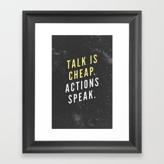Talk is Cheap, Actions Speak Framed Art Print