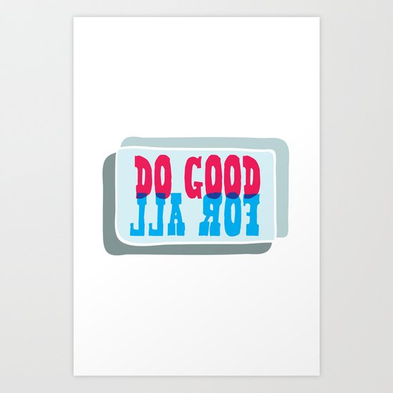 Do Good For All Art Print