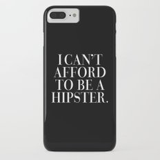 I can't afford to be a hipster. Slim Case iPhone 7 Plus