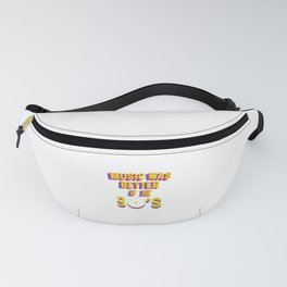 Music Was Better In The 90's - Retro 90s Vinyl Fanny Pack