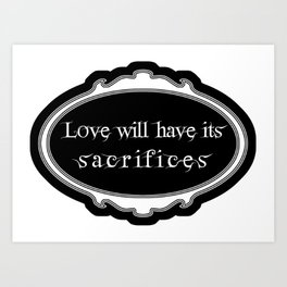 love will have its sacrifices Art Print