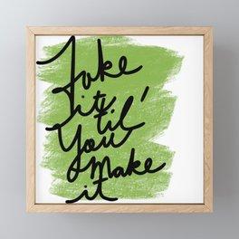 Fake it til' you make it Framed Mini Art Print